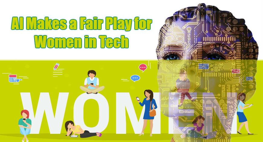 This Is How AI Makes a Fair Play for Women in Tech